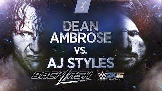 WWE 2K16 - BACKLASH 2016 Dean Ambrose vs AJ Styles Full Match