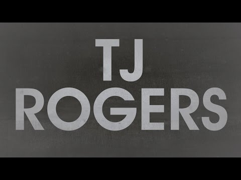 TJ ROGERS SUBMIT YOUR QUESTIONS