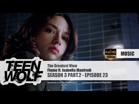 Flume ft. Isabella Manfredi - The Greatest View | Teen Wolf 3x23 Music [HD]