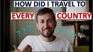 HOW I TRAVELED TO EVERY COUNTRY!