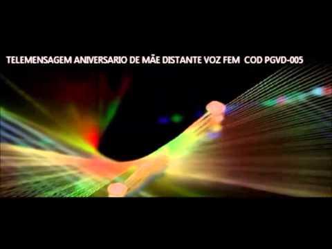 Telemensagem Aniversario De MÃe Distante Voz Fem  Cod Pgvd 005 video
