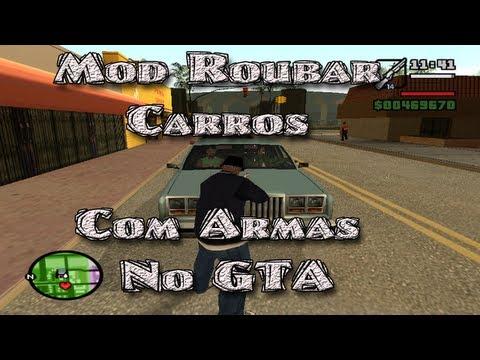 Como Instalar Mod Roubar Carros Com Armas No GTA San Andreas