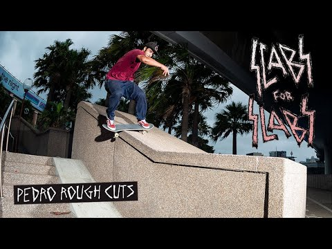SCABS FOR SLABS: PEDRO ROUGH CUTS
