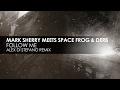 Mark Sherry Meets Space Frog Derb Follow Me Alex Di Stefano Remix mp3