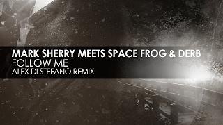 Mark Sherry meets Space Frog & Derb - Follow Me (Alex Di Stefano Remix)