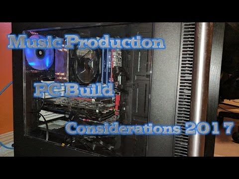 Music Production PC Build Considerations 2017