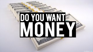 DO YOU WANT A LOT OF MONEY?