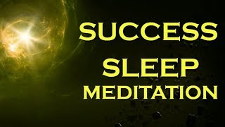 SUCCESS Sleep Meditation ~ Manifest Success while you SLEEP
