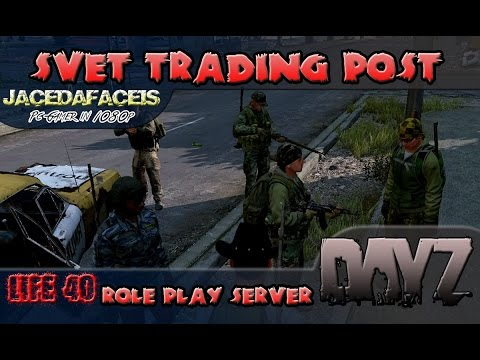 DayZ SA | Svet Trading Post Role Play Sever | Life 40 | 1080p By Jacedafaceis