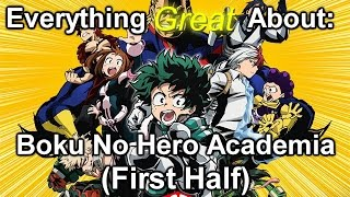 Everything Great About: Boku No Hero Academia (First Half)