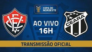 AO VIVO: Vitória x Ceará | 4ª Rodada | Copa do Nordeste 2019
