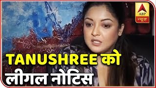 I Have Been Slapped With 2 Legal Notices: Tanushree Dutta Cries Foul | ABP News