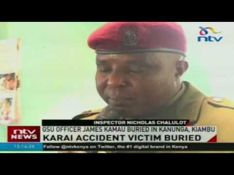 Karai accident victim buried: GSU officer buried in Kanunga, Kiambu