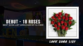 Debut - 18 Roses [Love Song] Best Song List (Arranged by DJ Kier)