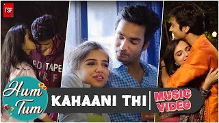 Kahaani Thi | TSP's Hum Tum | Music Video