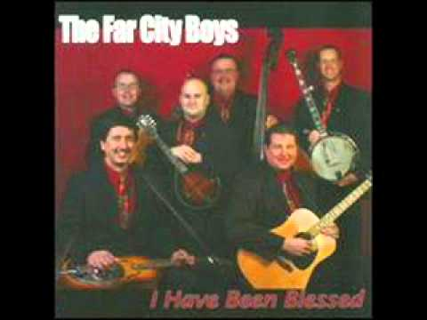The Far City Boys - I Have Been Blessed
