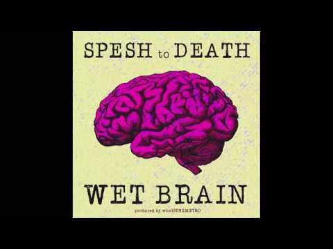 Spesh to Death - Wet Brain