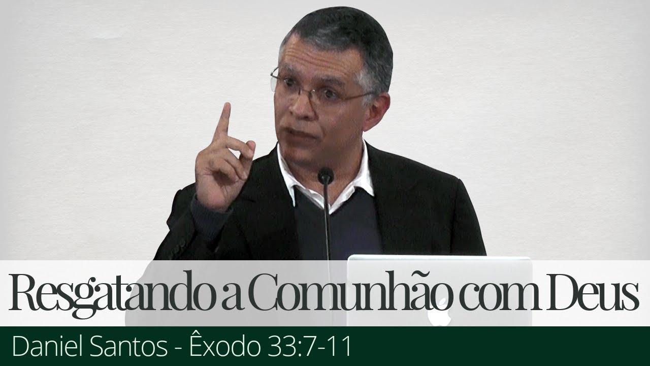Resgatando a Comunhão com Deus - Daniel Santos