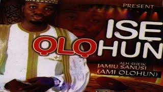 ISE OLOHUN - Sheikh Jamiu Ami Olohun