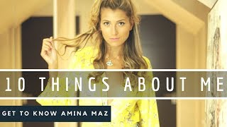 10 THINGS ABOUT ME! | Amina Maz