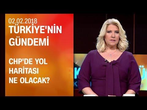CHP'de yol haritası ne olacak? - Türkiye'nin Gündemi 02.02.2018 Cuma