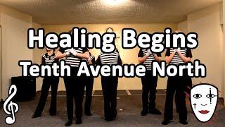 Healing Begins - Tenth Avenue North - Mime Song