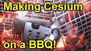 Making Cesium on a Barbecue!