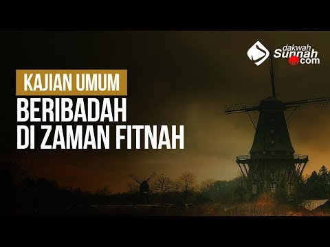 Beribadah Di Zaman Fitnah - Ustadz Arif Usman Anugraha, Lc