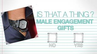 Male Engagement Gifts: Is That a Thing?