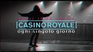 CASINO ROYALE - Ogni Singolo Giorno - 45 30&#039; 6.449&quot; N 9 12&#039; 30.286&quot; E (Teaser)