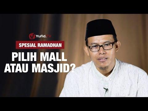 Kajian Ramadhan : Pilih Mall Atau Masjid - Ustadz Muhammad Romelan, Lc.