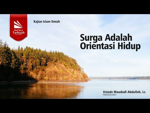 Tabligh Akbar Ustadz Maududi Abdullah, Lc   Syurga Adalah Orientasi Hidup