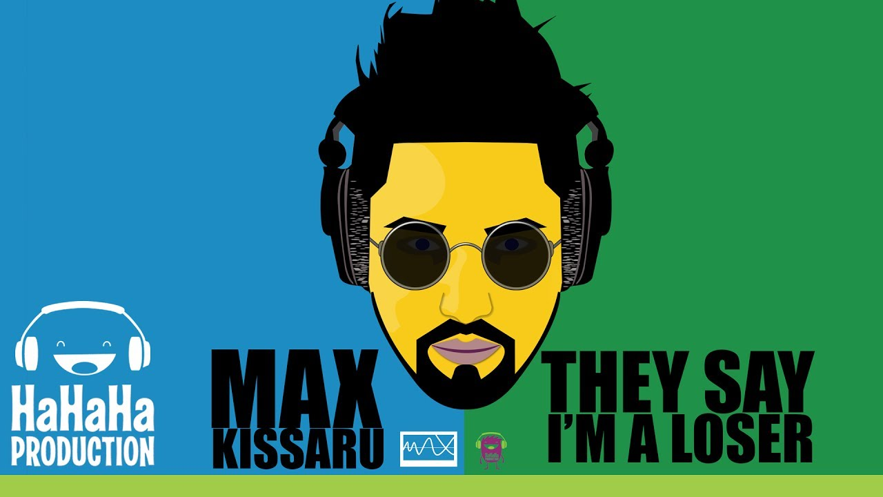 Max Kissaru - They Say I'm A Loser [Official track]