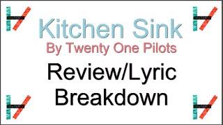 Kitchen Sink - Twenty One Pilots - Lyric Breakdown
