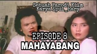 MAHAYABANG EPS 8 (PARODI FILM BERKELANA)