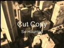 Cut Copy - So Haunted