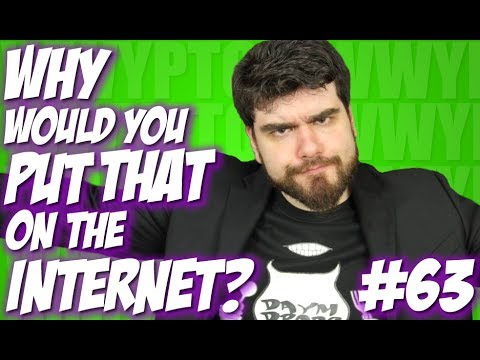 Why Would You Put That on the Internet? #63