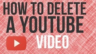 How To Delete A YouTube Video - YouTube Tutorial