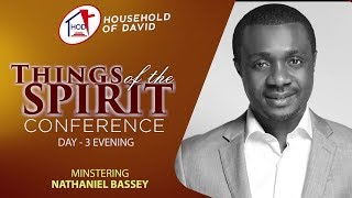 Things Of The Spirit Conference - Day 3 Evening - Nathaniel Bassey
