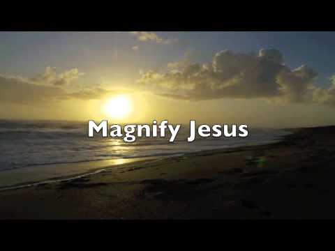 Christ For The Nations - Magnify Jesus