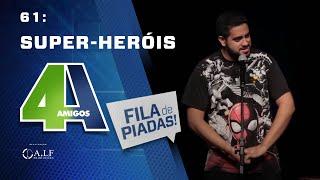 FILA DE PIADAS - SUPER-HERÓIS - #61