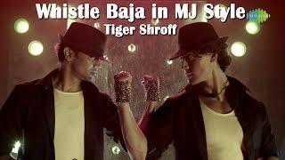 Whistle Baja in MJ Style  | Tiger Shroff's Tribute to the Michael Jackson | Exclusive HD Video