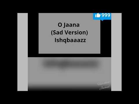 O Jaana (Sad Version) - Ishqbaaazz