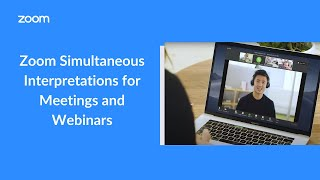Zoom Simultaneous Interpretations for Meetings and Webinars
