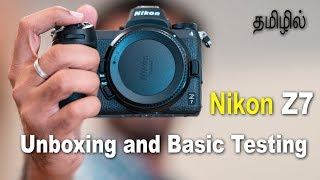 Nikon Z7 | Unboxing and basic testing | Learn photography in Tamil
