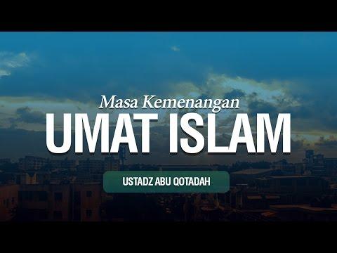 Masa Kemenangan Umat Islam - Ustadz Abu Qatadah