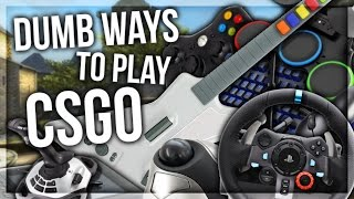DUMB WAYS TO PLAY CSGO