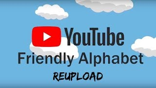 Youtube Family Friendly Alphabet [RE-UPLOAD] (Original Video By: Trollzous)