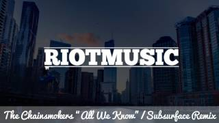 🔥The Chainsmokers - All We Know (Subsurface Remix)🔥