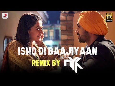 Ishq Di Baajiyaan - Remix By DJ NYK | Soorma | Diljit Dosanjh | Taapsee Pannu